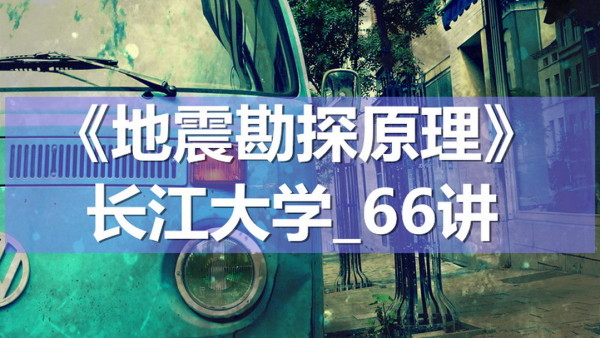 K7089_《地震勘探原理》_长江大学_66讲
