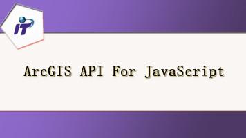 ArcGIS API for JavaScript 视频课程